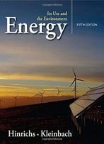 Energy: Its Use And The Environment (5th Edition)