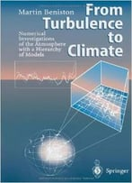 From Turbulence To Climate: Numerical Investigations Of The Atmosphere With A Hierarchy Of Models By Martin Beniston