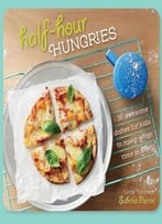 Half-Hour Hungries: 36 Awesome Dishes For Kids To Make When Time Is Short!
