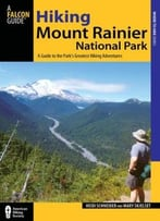 Hiking Mount Rainier National Park: A Guide To The Park'S Greatest Hiking Adventures, Third Edition