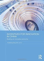 Incentives For Innovation In China: Building An Innovative Economy