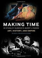 Making Time In Stanley Kubrick'S Barry Lyndon: Art, History And Empire
