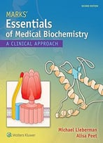 Marks' Essentials Of Medical Biochemistry: A Clinical Approach, Second Edition