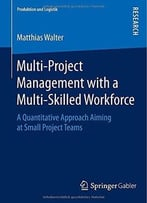 Multi-Project Management With A Multi-Skilled Workforce: A Quantitative Approach Aiming At Small Project Teams