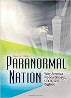 Paranormal Nation: Why America Needs Ghosts, Ufos, And Bigfoot
