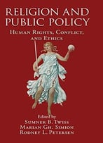 Religion And Public Policy: Human Rights, Conflict, And Ethics