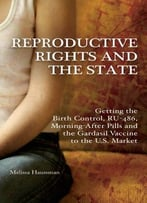Reproductive Rights And The State: Getting The Birth Control, Ru-486, And Morning-After Pills And The Gardasil Vaccine…