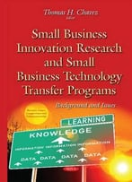 Small Business Innovation Research And Small Business Technology Transfer Programs: Background And Issues