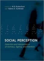 Social Perception: Detection And Interpretation Of Animacy, Agency, And Intention