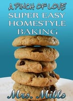 Super Easy Homestyle Baking: 'A Pinch Of Love' Cookbook