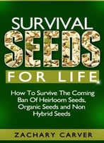 Survival Seeds For Life – How To Survive The Coming Ban Of Heirloom Seeds, Organic Seeds And Non Hybrid Seeds