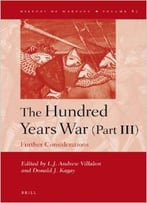 The Hundred Years War (Part Iii): Further Considerations By L.J. Andrew Villalon
