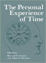 The Personal Experience Of Time (Nato Asi Subseries B:) By B. Gorman