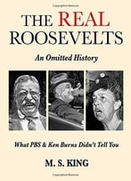 The Real Roosevelts: An Omitted History: What Pbs & Ken Burns Didn'T Tell You