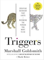 Triggers: Creating Behavior That Lasts – Becoming The Person You Want To Be