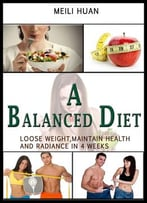 A Balanced Diet: Lose Weight, Maintain Health And Radiance In 4 Weeks
