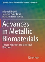 Advances In Metallic Biomaterials: Tissues, Materials And Biological Reactions