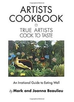Artists Cookbook: True Artists Cook To Taste