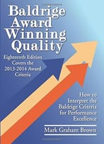 Baldrige Award Winning Quality – 18th Edition: How To Interpret The Baldrige Criteria For Performance Excellence