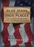 Blue Jeans In High Places. The Coming Makeover Of American Politics