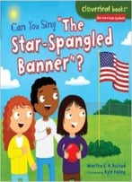 Can You Sing The Star-Spangled Banner? (Cloverleaf Books Our American Symbols) By Martha E. H. Rustad