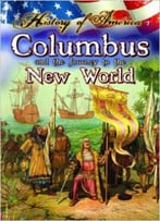 Columbus And The Journey To The New World (History Of America) By Nadia Higgins