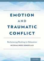Emotion And Traumatic Conflict: Reclaiming Healing In Education