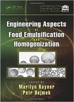 Engineering Aspects Of Food Emulsification And Homogenization