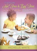 Everyday Nut Free & Egg Free Cooking: Helpful Hints And Recipes For A Nut And Egg Free Environment