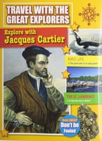 Explore With Jacques Cartier (Travel With The Great Explorers) By Marie Powell