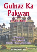 Gulnaz Ka Pakwan: My Traditional Food Recipes Of Erstwhile Princely Mysore State