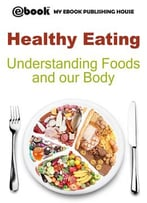 Healthy Eating: Understanding Foods And Our Body