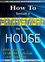 How To Install A Data Network In Your House: Installation, Cabling Cat5e, Cat6, Connecting
