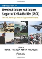Introduction To Homeland Defense And Defense Support Of Civil Authorities (Dsca): The U.S. Military'S Role To…