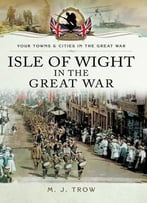 Isle Of Wight In The Great War (Your Towns And Cities In The Great War)
