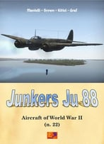 Junkers Ju-88 (Aircraft Of World War Ii Book 22)