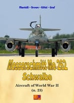 Messerschmitt Me 262 Schwalbe (Aircraft Of World War Ii Book 23)