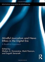 Mindful Journalism And News Ethics In The Digital Era: A Buddhist Approach