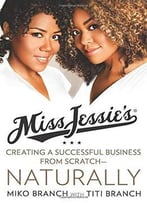 Miss Jessie'S Natural Millionaires: Our Story From The Kitchen Table To Stores Everywhere
