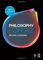 Philosophy For A2: Ethics And Philosophy Of Mind