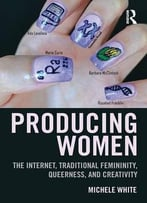 Producing Women: The Internet, Traditional Femininity, Queerness, And Creativity