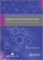 Quantum Nanosystems – Structure, Properties, And Interactions