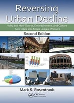 Reversing Urban Decline: Why And How Sports, Entertainment, And Culture Turn Cities Into Major League Winners…