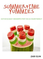 Summertime Yummies: 20 Fun & Easy Dessert Recipes For You & Your Family!