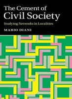 The Cement Of Civil Society: Studying Networks In Localities