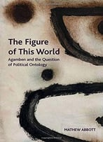 The Figure Of This World: Agamben And The Question Of Political Ontology
