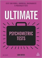 Ultimate Psychometric Tests: Over 1000 Verbal, Numerical, Diagrammatic And Personality Tests