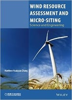 Wind Resource Assessment And Micro-Siting: Science And Engineering