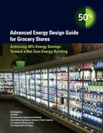 Advanced Energy Design Guide For Grocery Stores: Achieving 50% Energy Savings Toward A Net Zero Energy Building