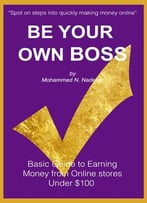 Be Your Own Boss: Basic Guide To Earning Money From Online Stores Under $100
